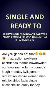 Funny Single Memes - single and ready to be completely nervous and awkward around
