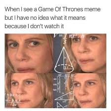 Game Of Thrones Meme - dopl3r com memes when i see a game of thrones meme but i have