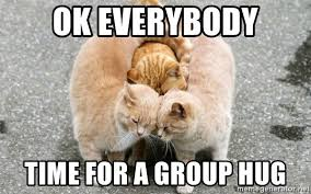 Group Hug Meme - ok everybody time for a group hug kitty hugs x3 meme generator