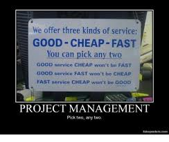 Project Management Meme - we offer three kinds of service good cheap fast you can pick any two