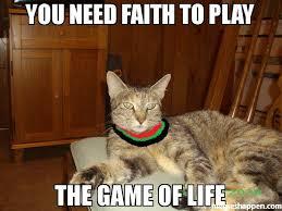 Faith Meme - you need faith to play the game of life meme faith 32533