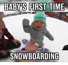 Snowboarding Memes - babys first time snowboarding meme on me me