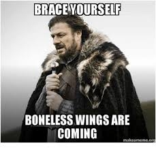 Braces Memes - brace yourself boneless wings are coming make ameme org braces