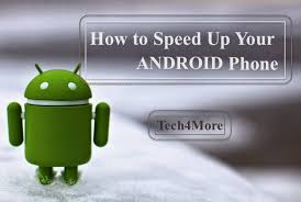 how to speed up on android to speed up your android phone without rooting