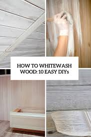 white wash wood how to whitewash wood 10 easy and cool diys shelterness