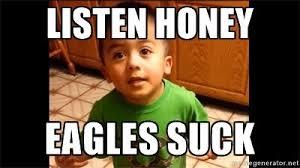 Funny Eagles Memes - eagles suck meme listen honey eagles suck listen linda meme