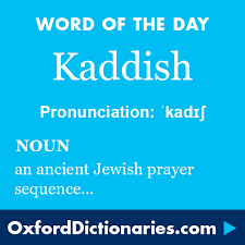 kaddish noun an ancient prayer sequence regularly