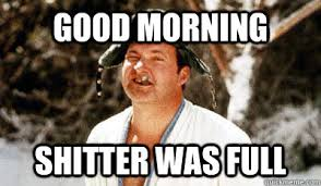 Shitters Full Meme - good morning shitter was full cousin eddie quickmeme