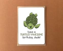 awesome birthday cards birthday card with a sea turtle a turtley awesome