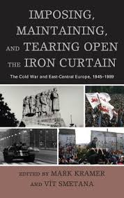 Eastern Europe Iron Curtain Imposing Maintaining And Tearing Open The Iron Curtain The Cold