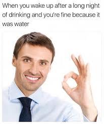 Drinking Water Meme - hydration is important memebase funny memes