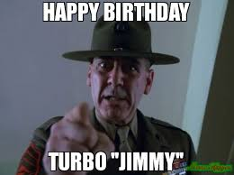 Turbo Meme - happy birthday turbo jimmy meme sergeant hartmann 78603