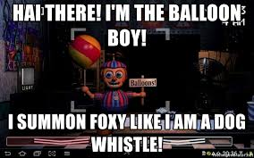 Balloon Boy Meme - hai there i m the balloon boy i summon foxy like i am a dog