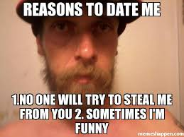 Reasons To Date Me Meme - reasons to date me 1 no one will try to steal me from you 2