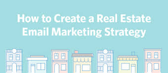 to create a real estate email marketing strategy