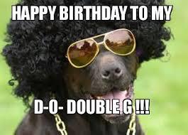 Meme G - happy birthday to my d o double g make a meme