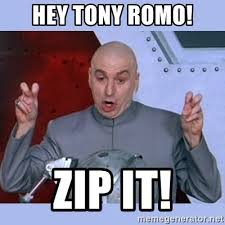 Zip Meme - hey tony romo zip it dr evil meme meme generator
