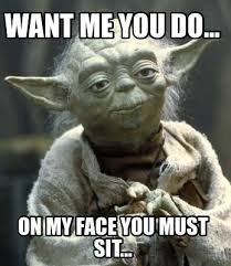 Sit On My Face Meme - meme creator want me you do on my face you must sit