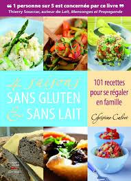 cuisiner sans lactose livres 4 saisons sans gluten et sans lait christine calvet