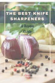 How Do You Sharpen Kitchen Knives by The Top 5 Best Electric Knife Sharpeners Of 2017 The Kitchen