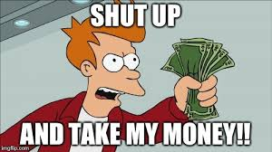 Take My Money Meme Generator - shut up and take my money fry meme imgflip