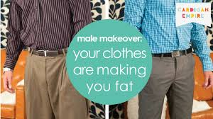 3 ways your clothes are making you fat mens makeover must see