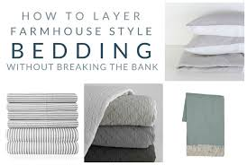 farmhouse bedding my favorite pieces for layering that won u0027t