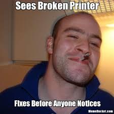 Printer Meme - sees broken printer create your own meme