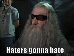 Haters Gonna Hate Meme Generator - littlefun cool gandalf haters gonna hate