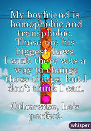 I Wish There Was Every by Boyfriend Is Homophobic And Transphobic Those Are His Biggest