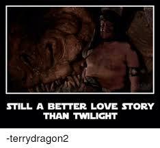 Still A Better Lovestory Than Twilight Meme - still a better love story than twilight terrydragon2 love meme