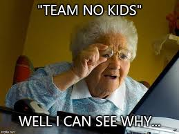No Kids Meme - grandma finds the internet meme imgflip