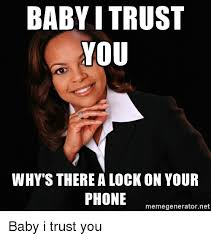 Baby On Phone Meme - baby i trust you why s there a lock on your phone memegeneratornet