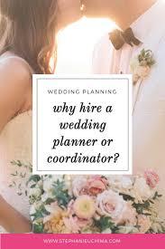 wedding coordinator wedding planning tips why hire a wedding planner or coordinator