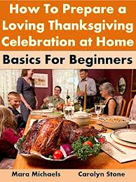 how to prepare a loving thanksgiving celebration at home basics