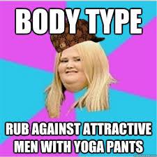 Fat Girl Yoga Pants Meme - body type rub against attractive men with yoga pants scumbag fat