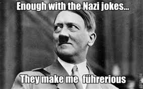 Nazi Meme - enough with the nazi jokes they make me fuhrerious downfall