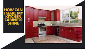 how to make kitchen cabinets how can i make my kitchen cabinets shine fgy and cabinet
