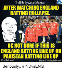 England Memes - troll bollywood memes tb afterwatching england batting collapse rose