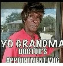 Grandma Meme - yo grandma doctor s appointment grandma meme on esmemes com