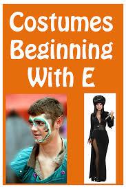 Novel Halloween Costume Ideas Fancy Dress Costume Ideas That Start With The Letter E Fancy