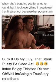 Good Pussy Memes - 25 best memes about stank pussy stank pussy memes