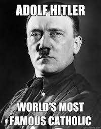 Most Famous Memes - adolf hitler world s most famous catholic hitlercatholic quickmeme