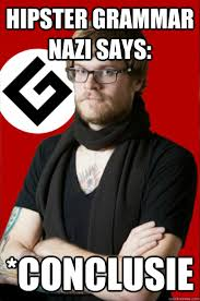 Grammer Nazi Meme - hipster grammar nazi says conclusie hipster grammar nazi