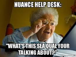 Help Desk Meme - nuance help desk what s this sea qual your talking about