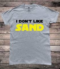 Memes T Shirts - i don t like sand prequel memes t shirt hallion clothing