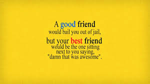 definition quotes pinterest a good friend would bail you out of jail but your best friend
