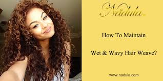 wet and wavy sew in hair care how to maintain wet and wavy hair weave nadula