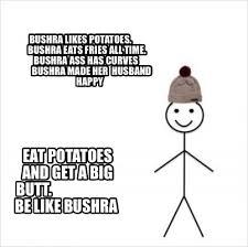Big Butt Memes - meme creator bushra likes potatoes bushra eats fries all time