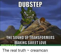 Dubstep Memes - dubstep the sound of transformers making sweet love meme base com